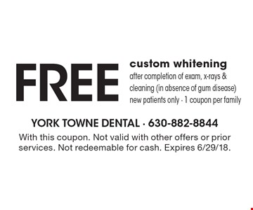Free custom whitening after completion of exam, x-rays & cleaning (in absence of gum disease). New patients only. 1 coupon per family. With this coupon. Not valid with other offers or prior services. Not redeemable for cash. Expires 6/29/18.