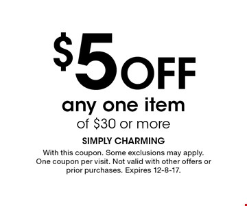 $5 off any one item of $30 or more. With this coupon. Some exclusions may apply. One coupon per visit. Not valid with other offers or prior purchases. Expires 12-8-17.