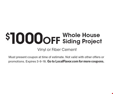 $1000 Off Whole House Siding Project. Vinyl or Fiber Cement. Must present coupon at time of estimate. Not valid with other offers or promotions. Expires 3-9-18. Go to LocalFlavor.com for more coupons.