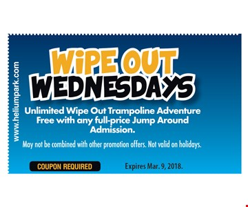 Wipe out Wednesdays. Unlimited wipe out trampoline adventure free with any full-price jump around admission. May not be combined with other promotion offers. Not valid on holidays. Expires 3/9/18.
