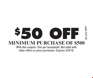 $50 off Minimum Purchase Of $500. With this coupon. One per household. Not valid with other offers or prior purchases. Expires 3/9/18.