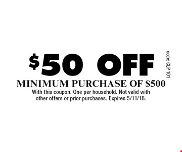$50 off Minimum Purchase Of $500. With this coupon. One per household. Not valid with other offers or prior purchases. Expires 5/11/18.
