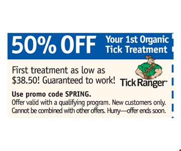 50% Off Your 1st Organic Tick Treatment. First treatment as low as $38.50! Guaranteed to work! Offer valid with a qualifying program. New customers only. Can not be combined with other offers.