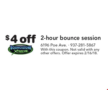 $4 off 2-hour bounce session. With this coupon. Not valid with any other offers. Offer expires 2/16/18.