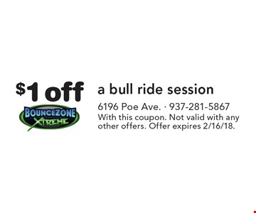 $1 off a bull ride session. With this coupon. Not valid with any other offers. Offer expires 2/16/18.
