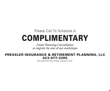 Complimentary estate planning consultation or register for one of our workshops. Not valid with other offers. Expires 1-8-18.