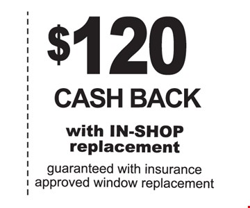 $120 cash back with in shop replacement.