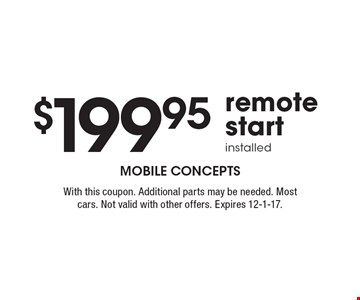 $199.95 remote start installed. With this coupon. Additional parts may be needed. Most cars. Not valid with other offers. Expires 12-1-17.