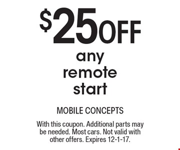 $25 Off any remote start. With this coupon. Additional parts may be needed. Most cars. Not valid with other offers. Expires 12-1-17.