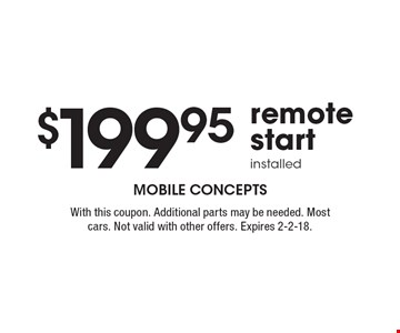 $199.95 remote start installed. With this coupon. Additional parts may be needed. Most cars. Not valid with other offers. Expires 2-2-18.