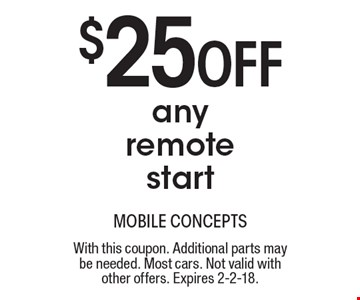 $25 off any remote start. With this coupon. Additional parts may be needed. Most cars. Not valid with other offers. Expires 2-2-18.