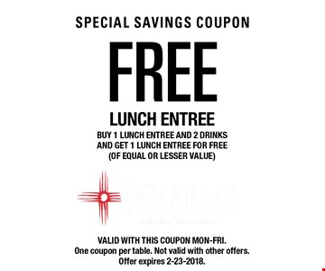 Free lunch entree. Buy 1 lunch entree and 2 drinks and get 1 lunch entree for free (of equal or lesser value). Valid with this coupon. Mon-Fri. One coupon per table. Not valid with other offers. Offer expires 2-23-2018.