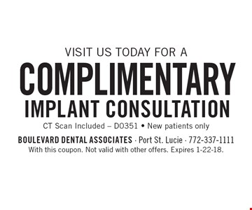 Complimentary Implant Consultation. CT Scan Included - D0351 - New patients only. With this coupon. Not valid with other offers. Expires 1-22-18.