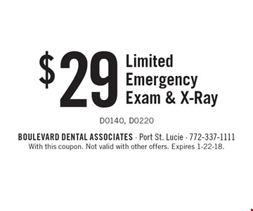 $29 Limited Emergency Exam & X-Ray. D0140, D0220. With this coupon. Not valid with other offers. Expires 1-22-18.