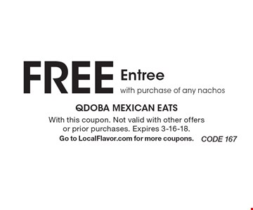 FREE Entree with purchase of any nachos. With this coupon. Not valid with other offers or prior purchases. Expires 3-16-18. Go to LocalFlavor.com for more coupons.