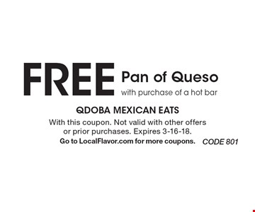 FREE Pan of Queso. With purchase of a hot bar. With this coupon. Not valid with other offers or prior purchases. Expires 3-16-18. Go to LocalFlavor.com for more coupons.