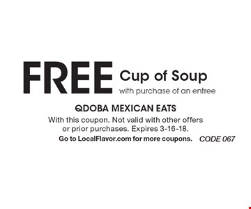 FREE Cup of Soup. With purchase of an entree. With this coupon. Not valid with other offers or prior purchases. Expires 3-16-18. Go to LocalFlavor.com for more coupons.