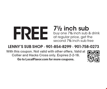 FREE 71/2 inch sub. Buy one 71/2 inch sub & drink at regular price, get the second 71/2 inch sub free. With this coupon. Not valid with other offers. Valid at Collier and Hacks Cross only. Expires 2-2-18. Go to LocalFlavor.com for more coupons.