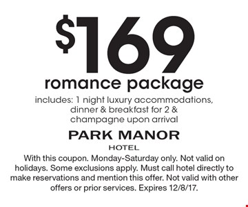 $169 romance package includes: 1 night luxury accommodations, dinner & breakfast for 2 & champagne upon arrival. With this coupon. Monday-Saturday only. Not valid on holidays. Some exclusions apply. Must call hotel directly to make reservations and mention this offer. Not valid with other offers or prior services. Expires 12/8/17.