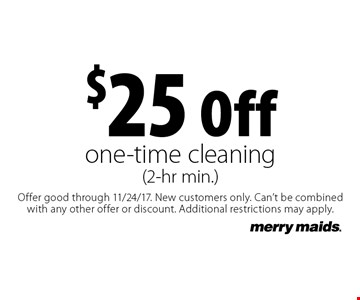 $25 off one-time cleaning (2-hr min.). Offer good through 11/24/17. New customers only. Can't be combined with any other offer or discount. Additional restrictions may apply.