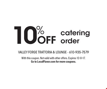 10% OFF catering order. With this coupon. Not valid with other offers. Expires 12-8-17. Go to LocalFlavor.com for more coupons.