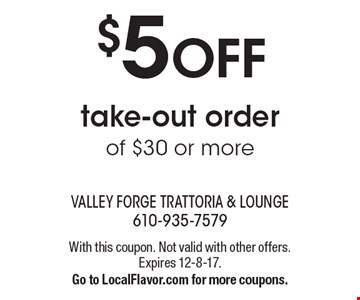 $5 OFF take-out order of $30 or more. With this coupon. Not valid with other offers. Expires 12-8-17. Go to LocalFlavor.com for more coupons.