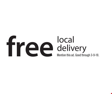 Free local delivery. Mention this ad. Good through 3-9-18.