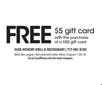FREE $5 gift card with the purchase of a $50 gift card. With this coupon. Not valid with other offers. Expires 1-26-18. Go to LocalFlavor.com for more coupons.