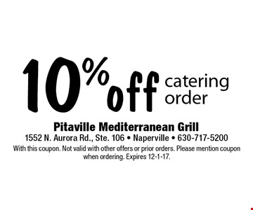 10% off catering order. With this coupon. Not valid with other offers or prior orders. Please mention coupon when ordering. Expires 12-1-17.