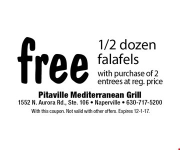 free 1/2 dozen falafels with purchase of 2 entrees at reg. price. With this coupon. Not valid with other offers. Expires 12-1-17.