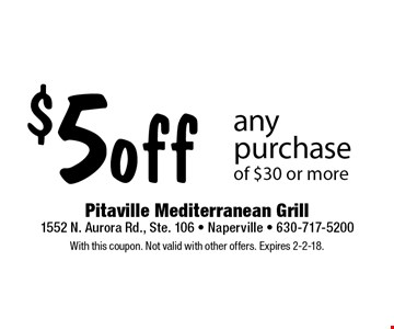 $5 off any purchase of $30 or more. With this coupon. Not valid with other offers. Expires 2-2-18.