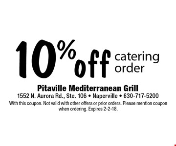 10% off catering order. With this coupon. Not valid with other offers or prior orders. Please mention coupon when ordering. Expires 2-2-18.
