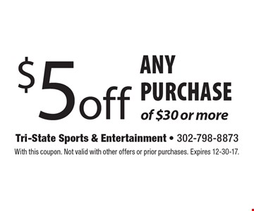 $5 off any purchase of $30 or more. With this coupon. Not valid with other offers or prior purchases. Expires 12-30-17.