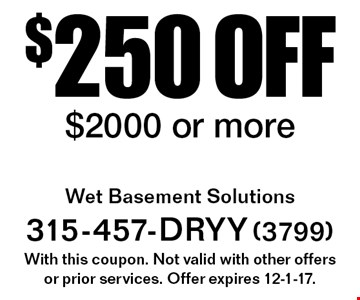 $250 off service $2000 or more. With this coupon. Not valid with other offers or prior services. Offer expires 12-1-17.