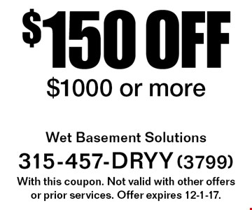 $150 off service $1000 or more. With this coupon. Not valid with other offers or prior services. Offer expires 12-1-17.