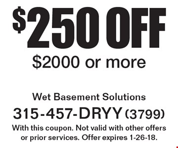 $250 off service. $2000 or more. With this coupon. Not valid with other offers or prior services. Offer expires 1-26-18.