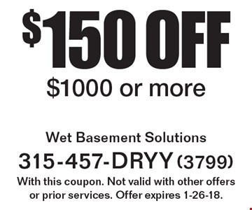 $150 off service. $1000 or more. With this coupon. Not valid with other offers or prior services. Offer expires 1-26-18.