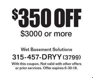 $350 off service $3000 or more. With this coupon. Not valid with other offersor prior services. Offer expires 6-30-18.
