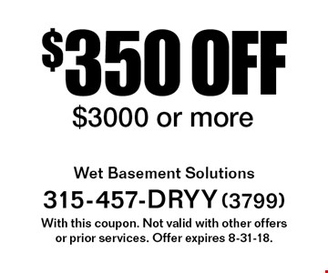 $350 off service $3000 or more. With this coupon. Not valid with other offersor prior services. Offer expires 8-31-18.