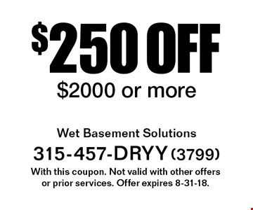 $250 off service $2000 or more. With this coupon. Not valid with other offersor prior services. Offer expires 8-31-18.
