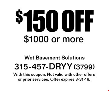 $150 off service $1000 or more. With this coupon. Not valid with other offersor prior services. Offer expires 8-31-18.