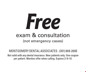 Free exam & consultation (not emergency cases). Not valid with any dental insurance. New patients only. One coupon per patient. Mention offer when calling. Expires 2-9-18.