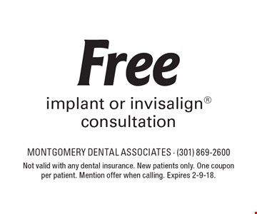 Free implant or invisalign consultation. Not valid with any dental insurance. New patients only. One coupon per patient. Mention offer when calling. Expires 2-9-18.