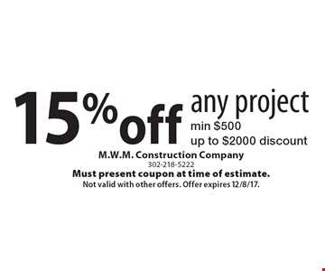 15% off any project. Min $500. Up to $2000 discount. Must present coupon at time of estimate. Not valid with other offers. Offer expires 12/8/17.
