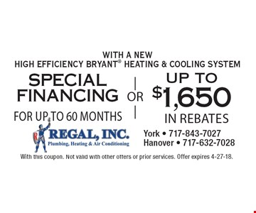 Special Financing For Up To 60 Months. Up To $1,650 In Rebates. With A New High Efficiency Bryant Heating & Cooling System. With this coupon. Not valid with other offers or prior services. Offer expires 4-27-18.