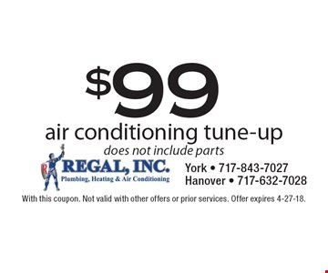 $99 air conditioning tune-up. Does not include parts. With this coupon. Not valid with other offers or prior services. Offer expires 4-27-18.