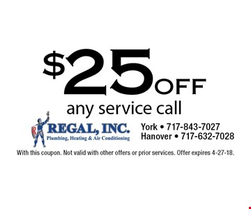 $25 off any service call. With this coupon. Not valid with other offers or prior services. Offer expires 4-27-18.