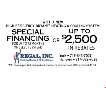 Special Financing For Up To 72 Months on select systems. Up To $2,500 In Rebates. With A New High Efficiency Bryant Heating & Cooling System. With this coupon. Not valid with other offers or prior services. Offer expires 6-15-18.