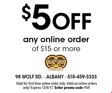 $5 off any online order of $15 or more. Valid for first time online order only. Valid on online orders only! Expires 12/8/17. Enter promo code FIVE