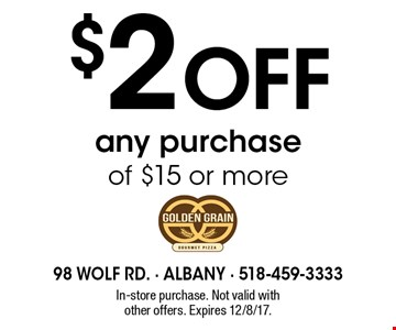 $2 off any purchase of $15 or more. In-store purchase. Not valid with other offers. Expires 12/8/17.